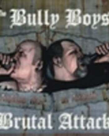 Brutal Attack & Bully Boys – Anthems with an Attitude