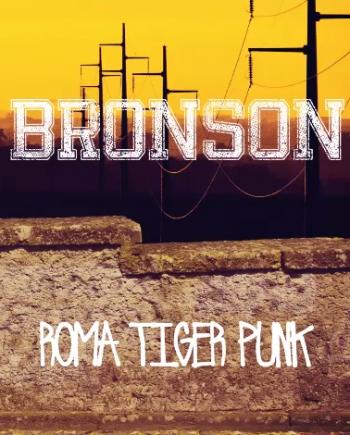 Bronson – Roma Tiger Punk