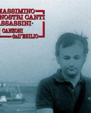 Massimo Morsello – Nostri canti assassini – Canzoni dall'esilio