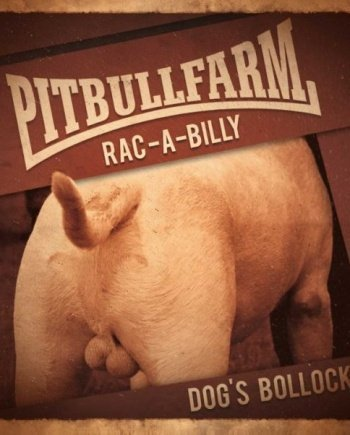 Pitbullfarm – Dog's Bollocks