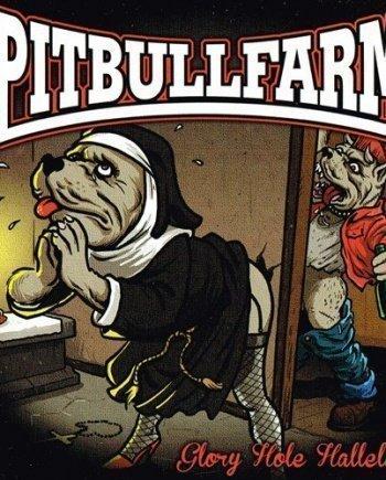 Pitbullfarm – Glory Hole Hallelujah