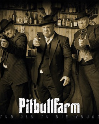 Pitbullfarm – Too old to die young