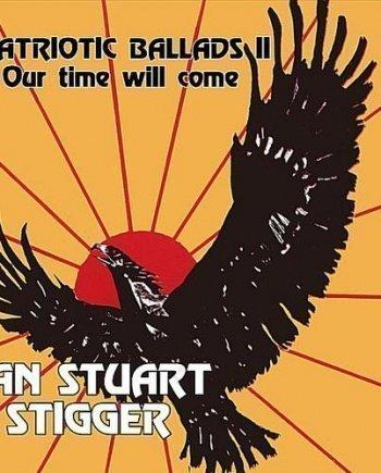 Ian Stuart & Stigger – Patriotic Ballads II – Our time will come